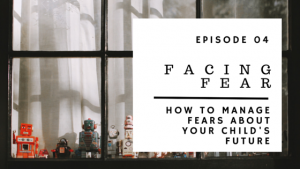 ABP Episode 04 | Facing Fear | How To Manage Fears About Your Child's Future
