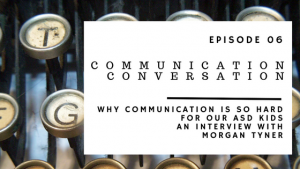 ABP Episode 06 | Communication Conversation | Why communication is so hard for our ASD kids | An Interview with Morgan Tyner