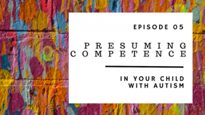 ABP Episode 05 | Presuming Competence in Your Child With Autism