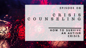 ABP Episode 08 | Crisis Counseling | How To Survive An Autism Crisis