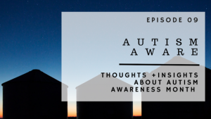ABP Episode 09 | Autism Aware | Thoughts + Insights About Autism Awareness Month