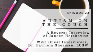 ABP Episode 23 | Autism On The Couch | A Reverse Interview of Janeen Herskovitz | With Guest Interviewer Dr. Patricia Sherman