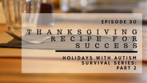 ABP Episode 30: Thanksgiving Recipe For Success | Holidays With Autism Survival Series: Part 2