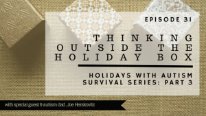 ABP Episode 31 | Thinking Outside the Holiday Box | Holidays with Autism Survival Series, Part 3