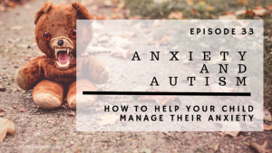 ABP Episode 33: Anxiety and Autism | How To Help Your Child Manage Their Anxiety