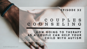 ABP Episode 32: Couples Counseling | How Going To Therapy As A Couple Can Help Your Child With Autism
