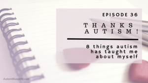 ABP Episode 36: Thanks, Autism! | 8 Things Autism Has Taught Me About Myself