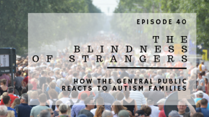 ABP Episode 40: The Blindness of Strangers | How the General Public Reacts to Autism Families
