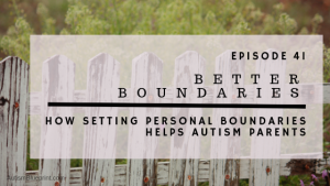 ABP Episode 41: Better Boundaries | How setting personal boundaries helps autism parents