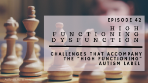 "ABP Episode 42: High Functioning Dysfunction | Challenges that accompany the ""high functioning"" autism label"